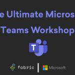 The Ultimate Microsoft Teams Workshop